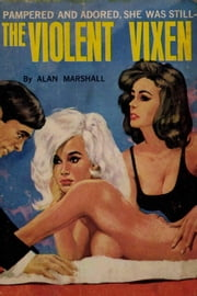 The Violent Vixen ebook by Alan Marshall