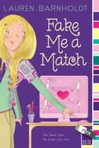 Fake Me a Match ebook by Lauren Barnholdt
