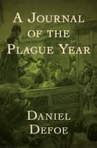 A Journal of the Plague Year ebook by Daniel Defoe
