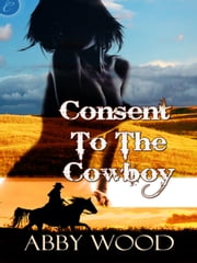 Consent to the Cowboy ebook by Abby Wood