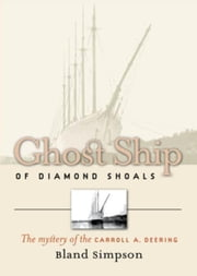 Ghost Ship of Diamond Shoals: The Mystery of the Carroll A. Deering ebook by Simpson, Bland