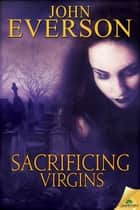 Sacrificing Virgins ebook by John Everson