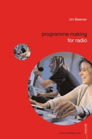 Programme Making for Radio ebook by Jim Beaman