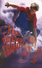 Alex Jackson - Grommet ebook by Pat Flynn