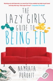 The Lazy Girl's Guide to Being Fit ebook by Namrata Purohit