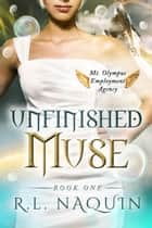 Unfinished Muse (Mt. Olympus Employment Agency: Muse, Book 1) ebook by