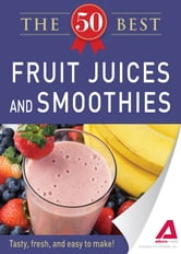 50 Best Fruit Juices and Smoothies - Tasty, fresh, and easy to make! ebook by Adams Media