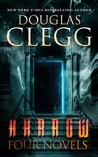 Harrow: Four Novels, A Box Set - Contains Books 1-4 of the Harrow Series ebook by Douglas Clegg