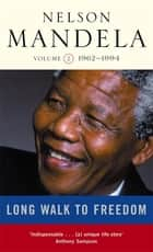 Long Walk To Freedom Vol 2 - 1962-1994 ebook by Nelson Mandela