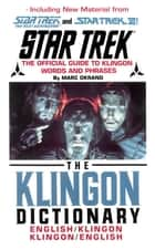 The Klingon Dictionary - The Official Guide to Klingon Words and Phrases ebook by Marc Okrand