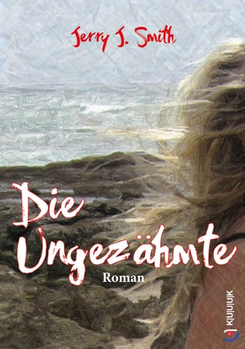 Die Ungezähmte - Roman ebook by Jerry J. Smith