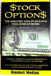 Stock Options: The Greatest Wealth Building Tool Ever Invented ebook by Daniel Mollat