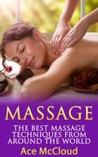 Massage: The Best Massage Techniques From Around The World ebook by Ace McCloud