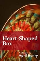 Heart-Shaped Box eBook by April Henry