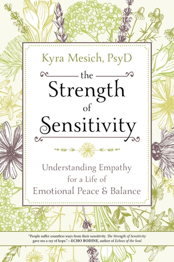The Strength of Sensitivity - Understanding Empathy for a Life of Emotional Peace & Balance ebook by Kyra Mesich, Mesich