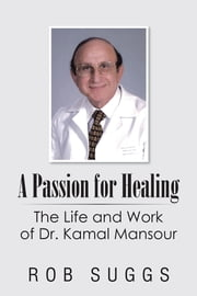 A Passion for Healing - The Life and Work of Dr. Kamal Mansour ebook by Rob Suggs