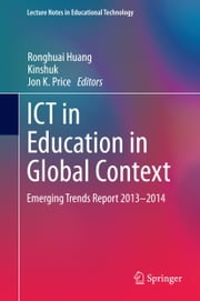 ICT in Education in Global Context - Emerging Trends Report 2013-2014 ebook by Ronghuai Huang,Kinshuk,Jon K. Price