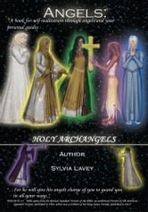 Angels - A book for self realization through angels and your personal guides- ebook by Sylvia Lavey