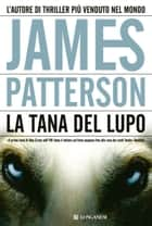 La tana del Lupo - Un caso di Alex Cross eBook by James Patterson