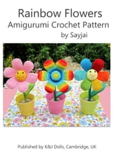 Rainbow Flowers Amigurumi Crochet Pattern ebook by Sayjai