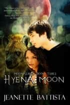 Hyena Moon (Volume 3 of the Moon Series) ebook by Jeanette Battista