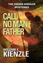 Call No Man Father ebook by William Kienzle