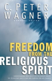 Freedom from the Religious Spirit ebook by Chuck Pierce,C. Peter Wagner