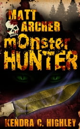 Matt Archer: Monster Hunter ebook by Kendra C. Highley