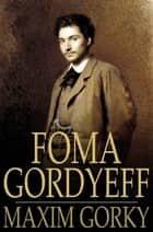 Foma Gordyeff - The Man Who Was Afraid ebook by Maxim Gorky, Herman Bernstein