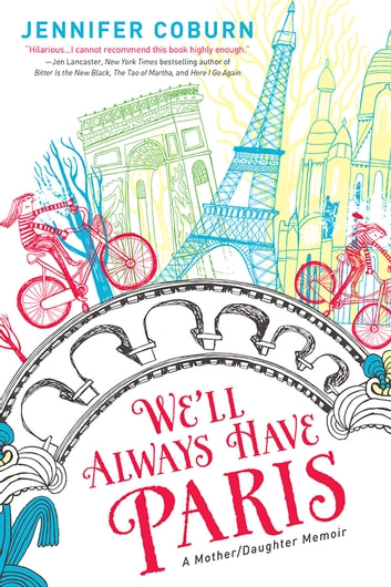 We'll Always Have Paris - A Mother/Daughter Memoir ebook by Jennifer Coburn