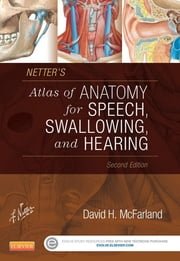 Netter's Atlas of Anatomy for Speech, Swallowing, and Hearing ebook by David H. McFarland