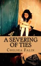 A Severing of Ties ebook by Chelsea Falin,Melody Bell
