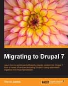 Migrating to Drupal 7 ebook by Trevor James