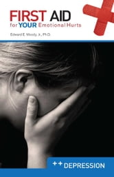 Depression: First Aid for Your Emotional Hurts: Depression ebook by Dr. Edward E Moody Jr.