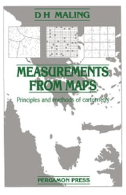 Measurements from Maps: Principles and Methods of Cartometry ebook by Maling, D H