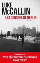 Les cendres de Berlin ebook by Luke McCallin