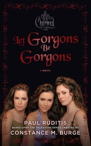 Charmed: Let Gorgons Be Gorgons ebook by Paul Ruditis