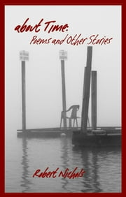 About Time: Poems and Other Stories ebook by Robert Nichols