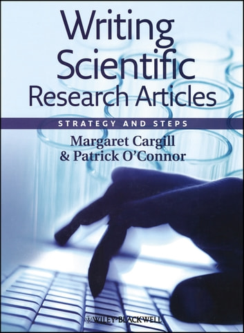 Writing Scientific Research Articles - Strategy and Steps ebook by Margaret Cargill,Patrick  O'Connor