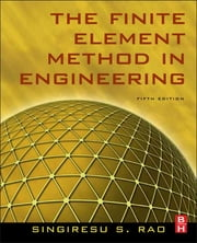 The Finite Element Method in Engineering ebook by Singiresu S. RAO