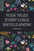 Folk Tales Every Child Should Know ebook by Unknown