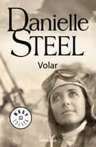 Volar ebook by Danielle Steel