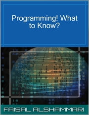 Programming! What to Know? ebook by Faisal Alshammari