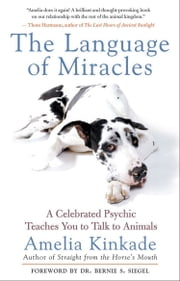The Language of Miracles - A Celebrated Psychic Teaches You to Talk to Animals ebook by Amelia Kinkade
