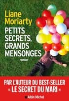 Petits secrets, grands mensonges ebook by Béatrice Taupeau, Liane Moriarty