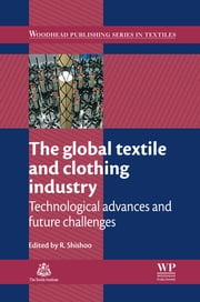 The Global Textile and Clothing Industry - Technological Advances and Future Challenges ebook by Roshan Shishoo