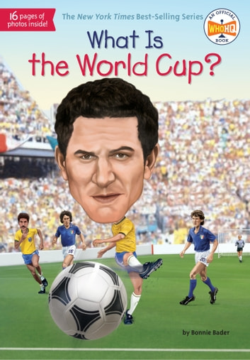 What Is the World Cup? ebook by Bonnie Bader,Who HQ
