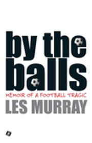 By The Balls ebook by Les Murray