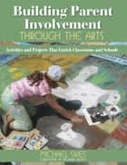 Building Parent Involvement Through the Arts ebook by Michael E. Sikes