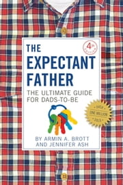 The Expectant Father - The Ultimate Guide for Dads-to-Be ebook by Armin A. Brott, Jennifer Ash